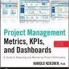 Project Management Metrics, KPIs, and Dashboards: A Guide to Measuring and Monitoring Project Performance, 2nd Edition
