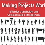 دانلود کتاب Making Projects Work: Effective Stakeholder and Communication Management
