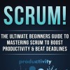 دانلود کتاب SCRUM; The Ultimate Beginners Guide To Mastering Scrum To Boost Productivity & Beat Deadlines