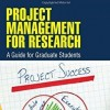 Project Management for Research: A Guide for Graduate Students