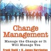 Change Management: Manage the Change or It Will Manage You