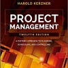 Project Management: A Systems Approach to Planning, Scheduling, and Controlling, 12th edition