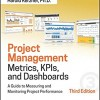 Project management metrics, KPIs, and dashboards : a guide to measuring and monitoring project performance
