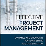 Effective project management : guidance and checklists for engineering and construction