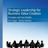 Strategic Leadership for Business Value Creation: Principles and Case Studies